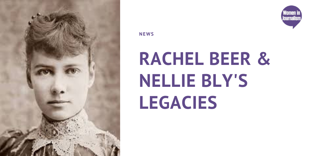 Rachel Beer and Nellie Bly – Their Legacies Live On