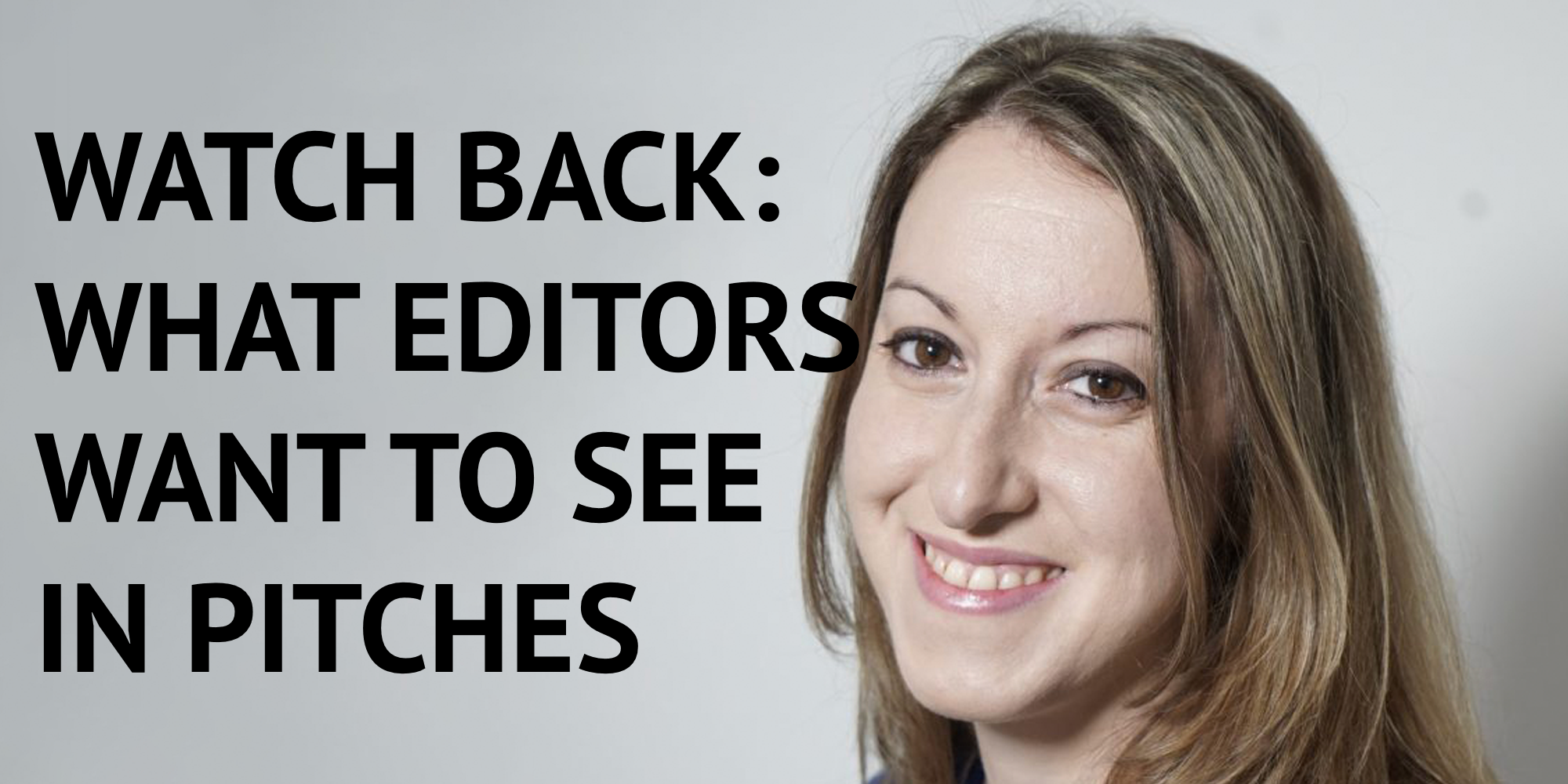Watch Back: Donna Ferguson On What Editors Really Want To See In Your Pitches