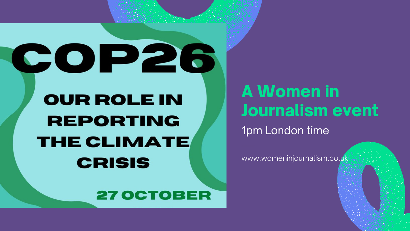 October 27 at 1pm (London time):Cop26 –  Our role in reporting climate crisis